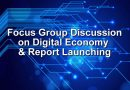 Focus Group Discussion on Digital Economy & Report Launching