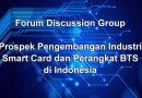 FGD Prospek Pengembangan Industri Smart Card dan Perangkat BTS di Indonesia